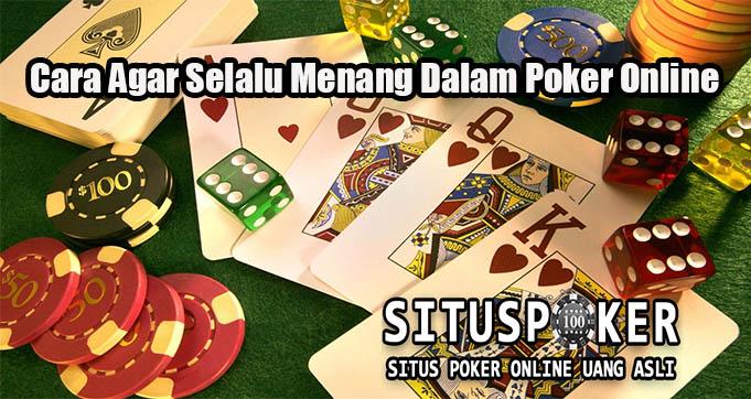 Cara Agar Selalu Menang Dalam Poker Online