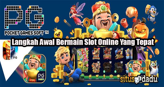 Langkah Awal Bermain Slot Online Yang Tepat